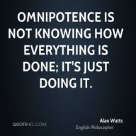 alan-watts-philosopher-quote-omnipotence-is-not-knowing-how